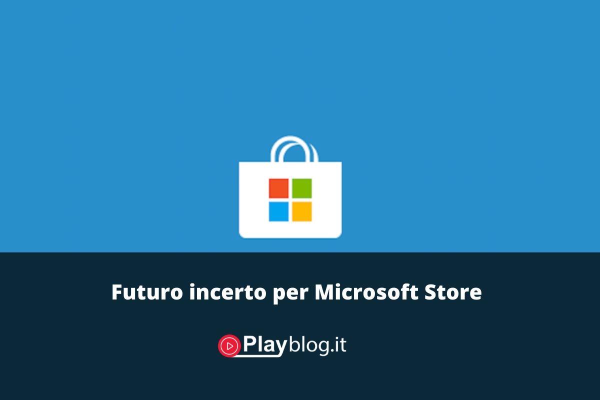 Futuro incerto per Microsoft Store con i prossimi aggiornamenti