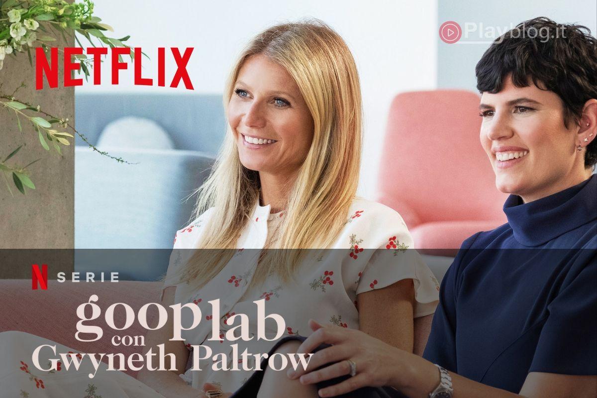 Goop lab con Gwyneth Paltrow arriva ora su Netflix