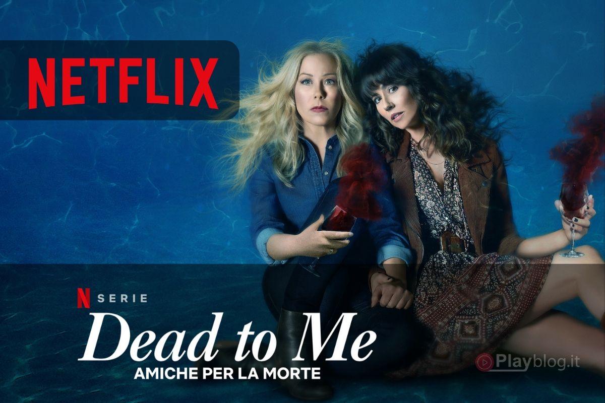 Dead to me Amiche la per la morte la Stagione 2 ora anche in italiano