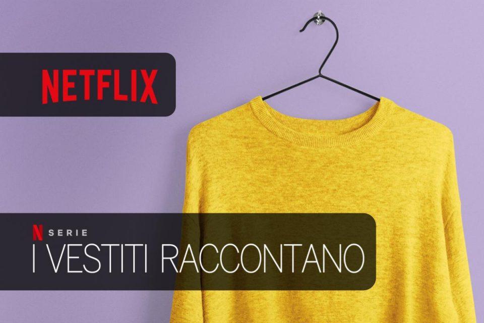I vestiti raccontano una docuserie Netflix con storie bizzarre e affascinanti legate ai capi di abbigliamento preferiti
