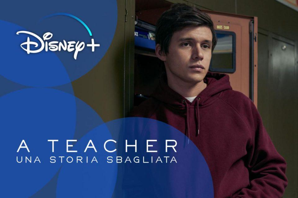 A Teacher – Una storia sbagliata una nuova serie Originale su Disney+