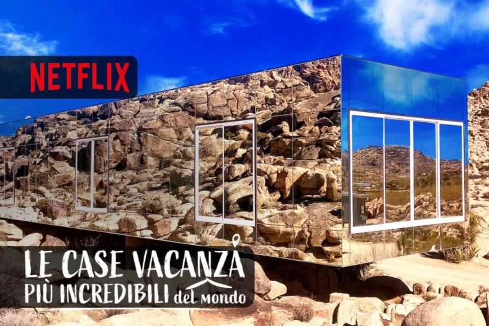 Le case vacanza più incredibili del mondo la nuova stagione è su Netflix