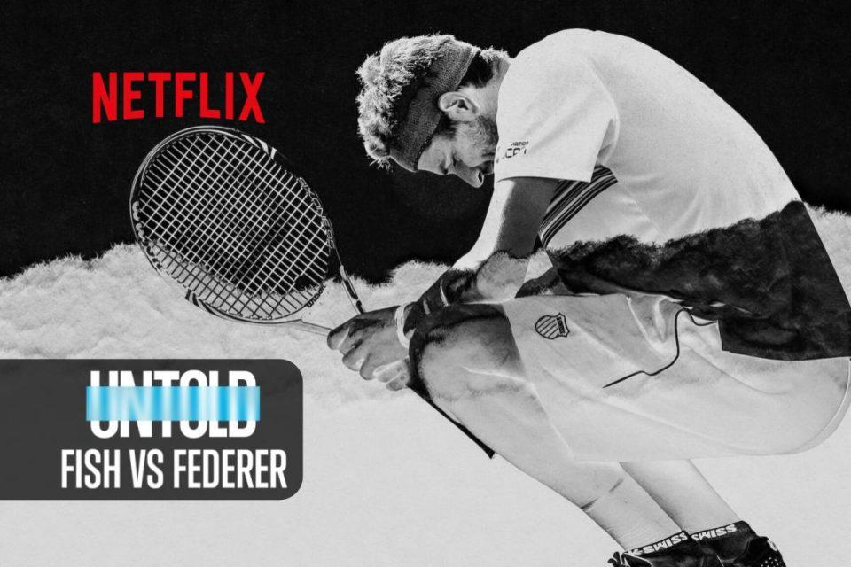 Untold: Fish vs Federer una docuserie Netflix con una nuova prospettiva sul mondo dello sport